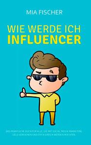 Buchcover Wie werde ich Influencer von Mia Fischer